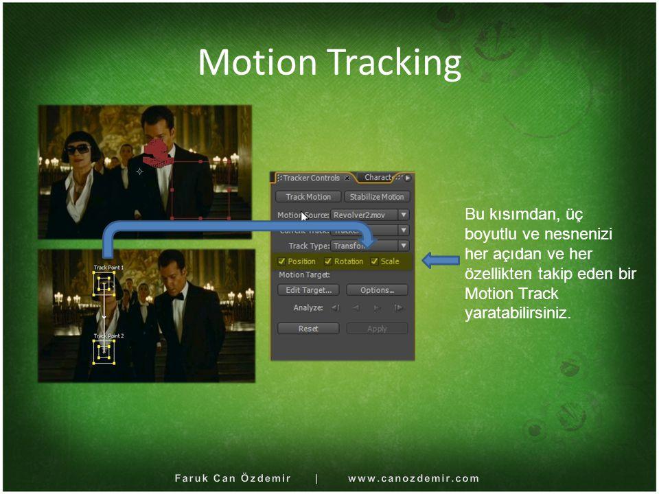 Motion Tracking Bu kısımdan, üç boyutlu ve nesnenizi her açıdan ve her özellikten takip eden bir Motion Track yaratabilirsiniz.