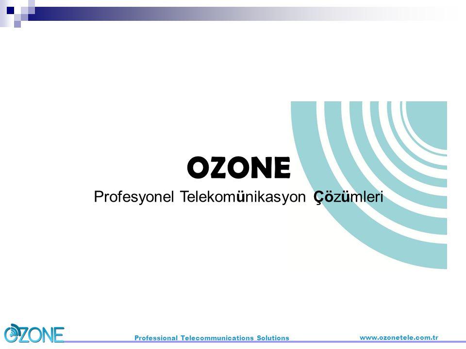 Professional Telecommunications Solutions www.ozonetele.com.tr OZONE Profesyonel Telekomünikasyon Çözümleri