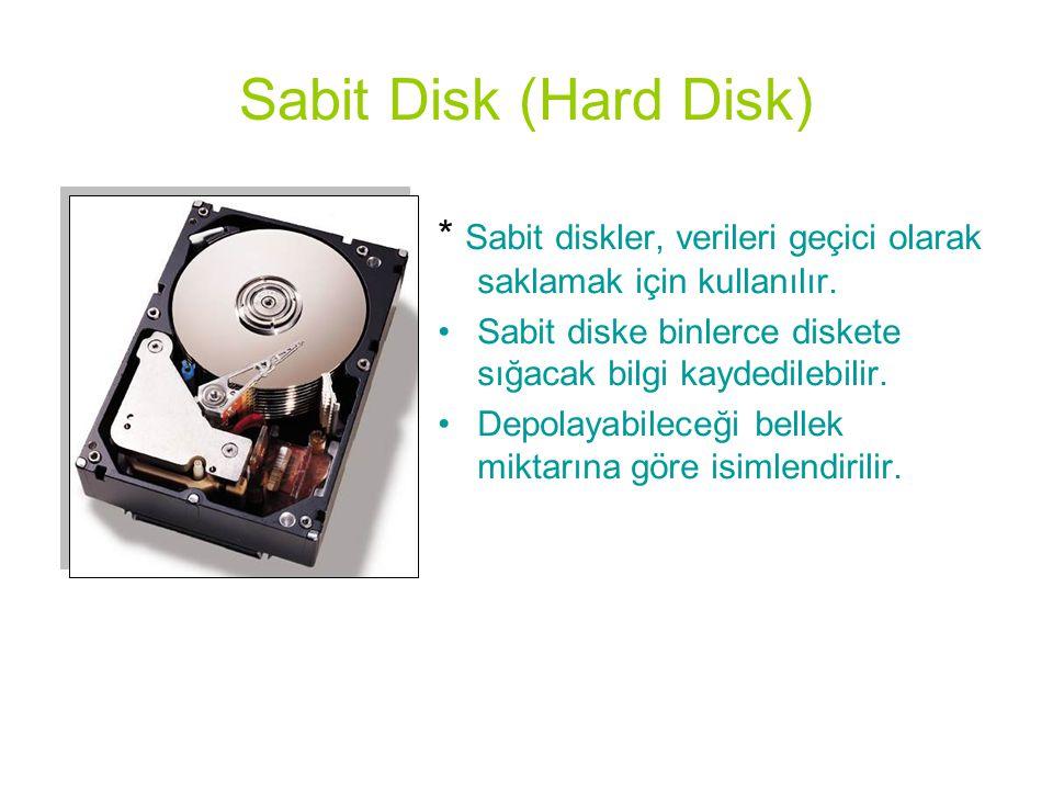Sabit Disk (Hard Disk) * Sabit diskler, verileri geçici olarak saklamak için kullanılır. •Sabit diske binlerce diskete sığacak bilgi kaydedilebilir. •
