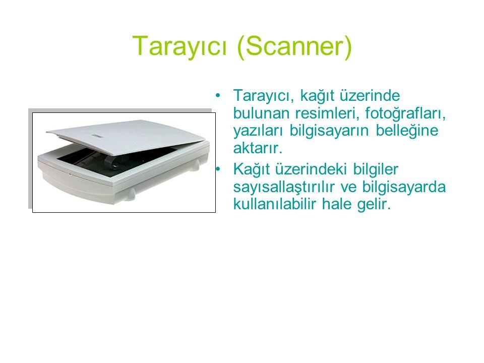 Tarayıcı (Scanner) •Tarayıcı, kağıt üzerinde bulunan resimleri, fotoğrafları, yazıları bilgisayarın belleğine aktarır. •Kağıt üzerindeki bilgiler sayı