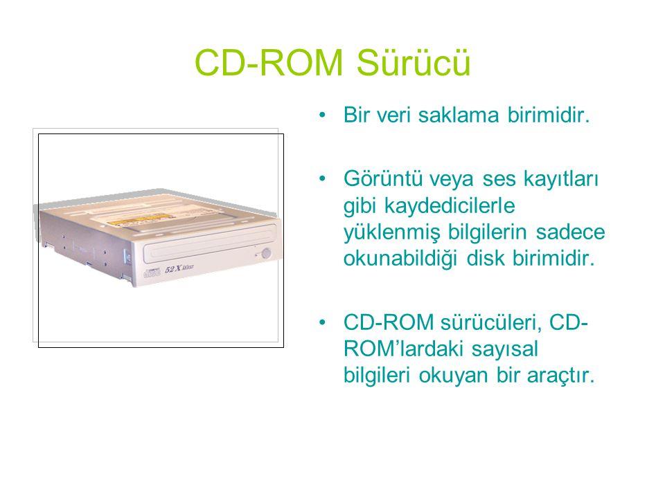 CD-ROM Sürücü •Bir veri saklama birimidir. •Görüntü veya ses kayıtları gibi kaydedicilerle yüklenmiş bilgilerin sadece okunabildiği disk birimidir. •C