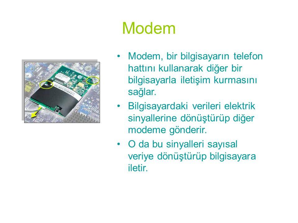 Modem •Modem, bir bilgisayarın telefon hattını kullanarak diğer bir bilgisayarla iletişim kurmasını sağlar. •Bilgisayardaki verileri elektrik sinyalle
