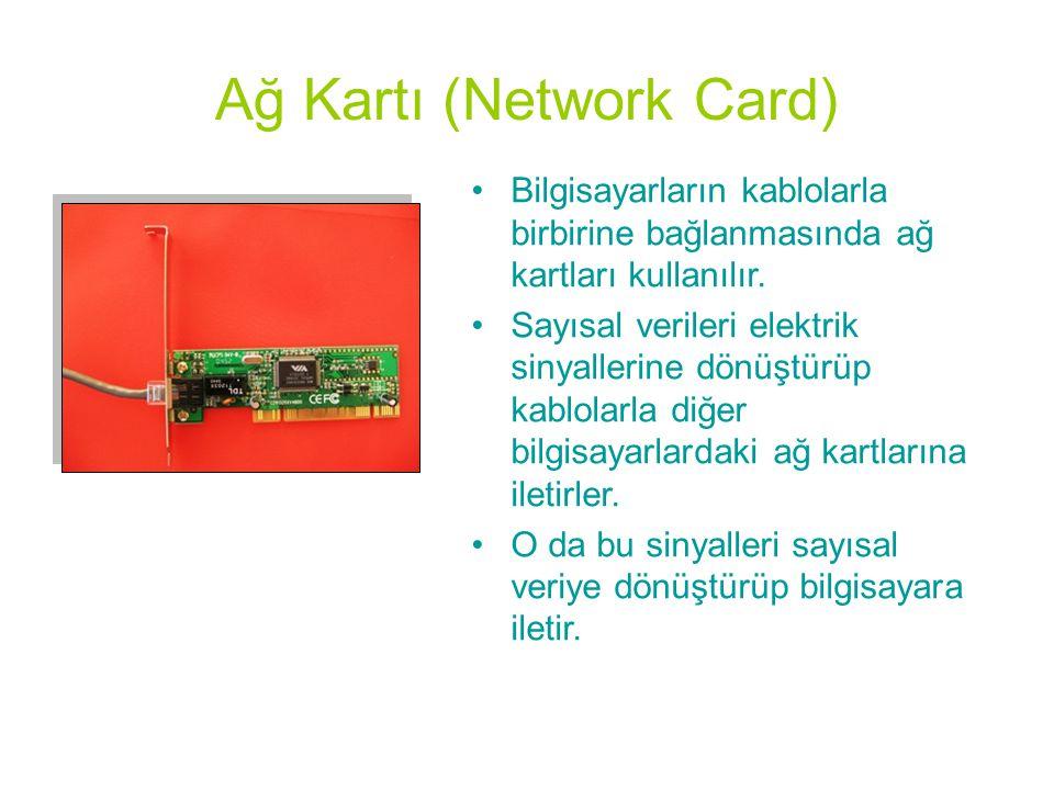 Ağ Kartı (Network Card) •Bilgisayarların kablolarla birbirine bağlanmasında ağ kartları kullanılır. •Sayısal verileri elektrik sinyallerine dönüştürüp