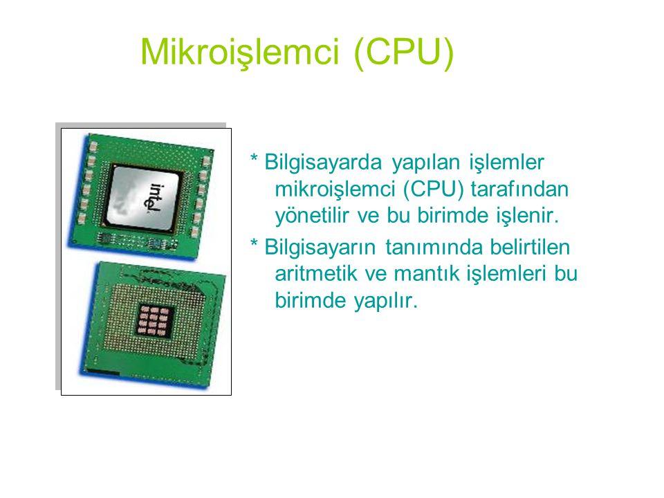 Mikroişlemci (CPU) * Bilgisayarda yapılan işlemler mikroişlemci (CPU) tarafından yönetilir ve bu birimde işlenir. * Bilgisayarın tanımında belirtilen