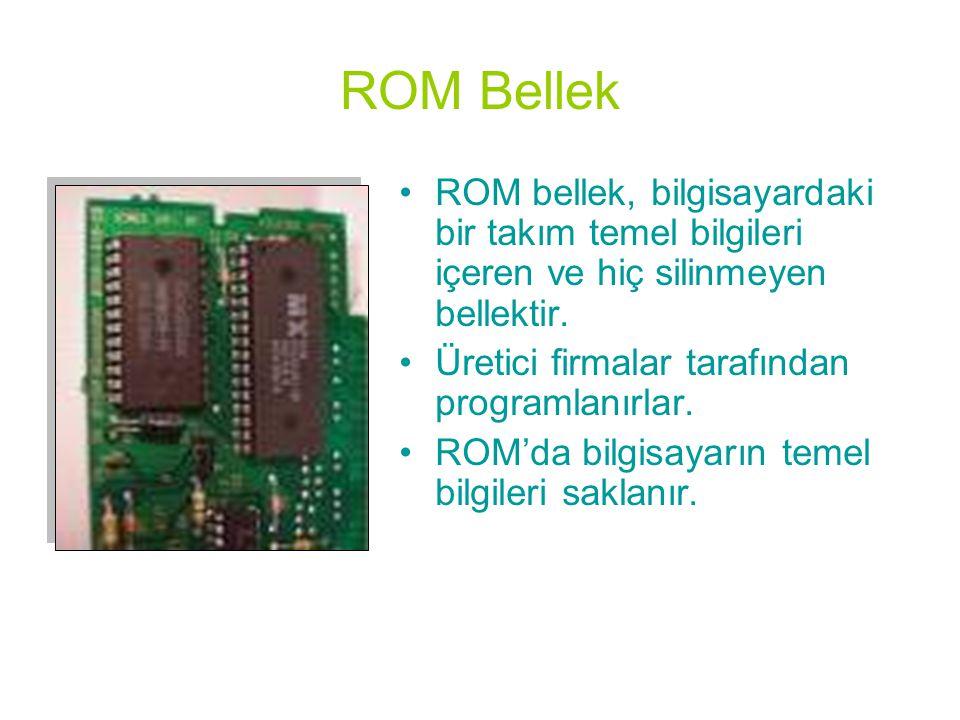 ROM Bellek •ROM bellek, bilgisayardaki bir takım temel bilgileri içeren ve hiç silinmeyen bellektir. •Üretici firmalar tarafından programlanırlar. •RO
