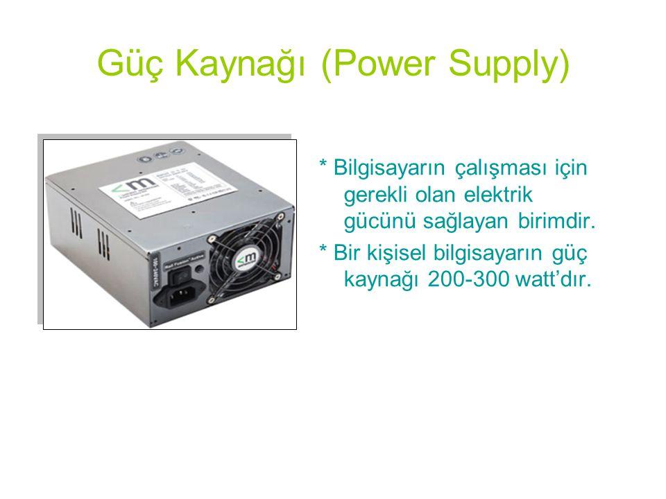 Güç Kaynağı (Power Supply) * Bilgisayarın çalışması için gerekli olan elektrik gücünü sağlayan birimdir. * Bir kişisel bilgisayarın güç kaynağı 200-30
