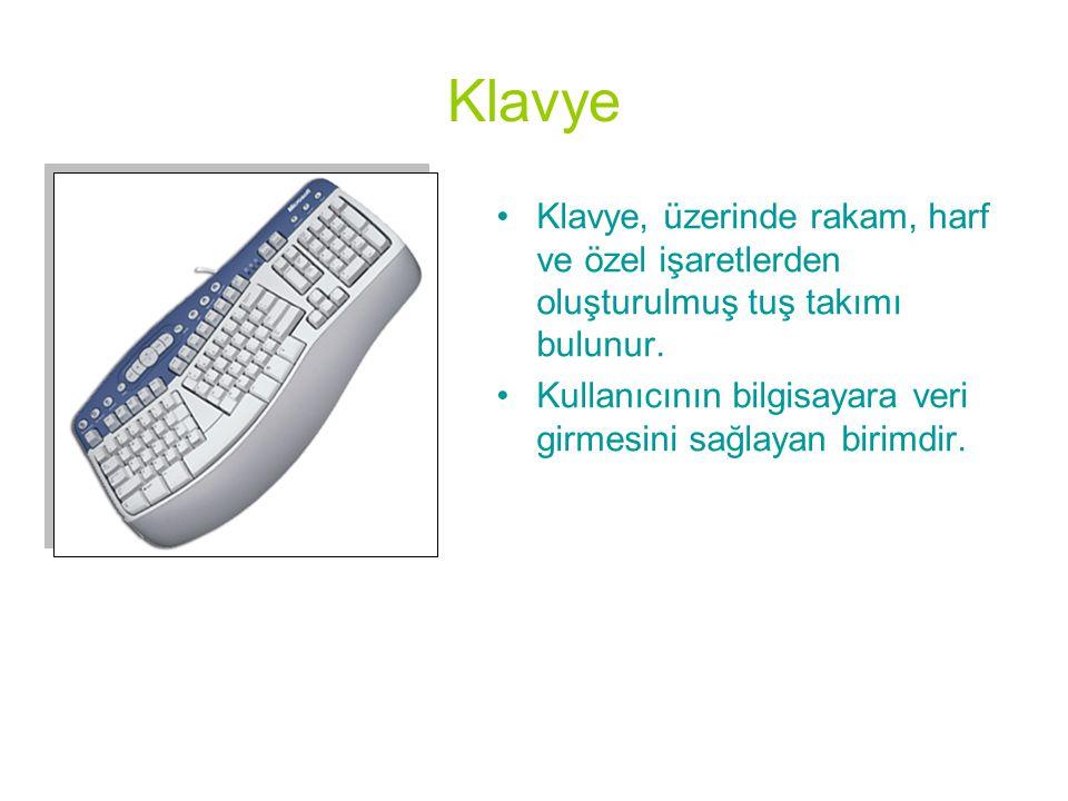 Klavye •Klavye, üzerinde rakam, harf ve özel işaretlerden oluşturulmuş tuş takımı bulunur. •Kullanıcının bilgisayara veri girmesini sağlayan birimdir.