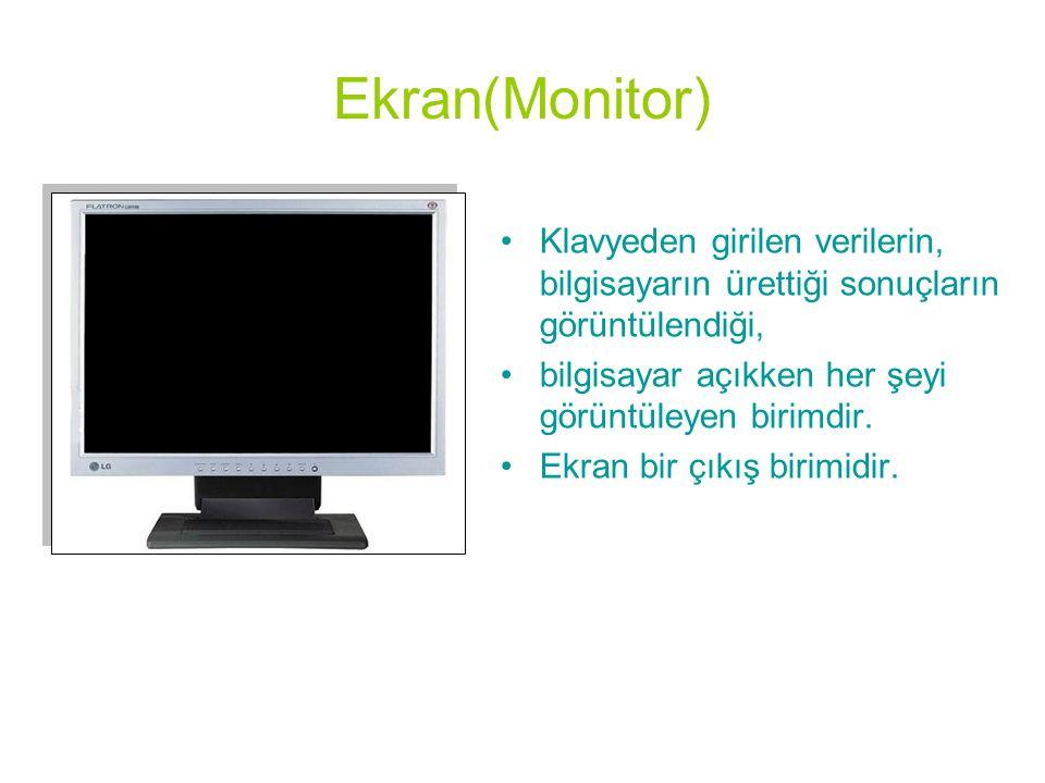 Ekran(Monitor) •Klavyeden girilen verilerin, bilgisayarın ürettiği sonuçların görüntülendiği, •bilgisayar açıkken her şeyi görüntüleyen birimdir. •Ekr