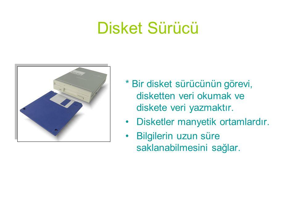 Disket Sürücü * Bir disket sürücünün görevi, disketten veri okumak ve diskete veri yazmaktır. •Disketler manyetik ortamlardır. •Bilgilerin uzun süre s
