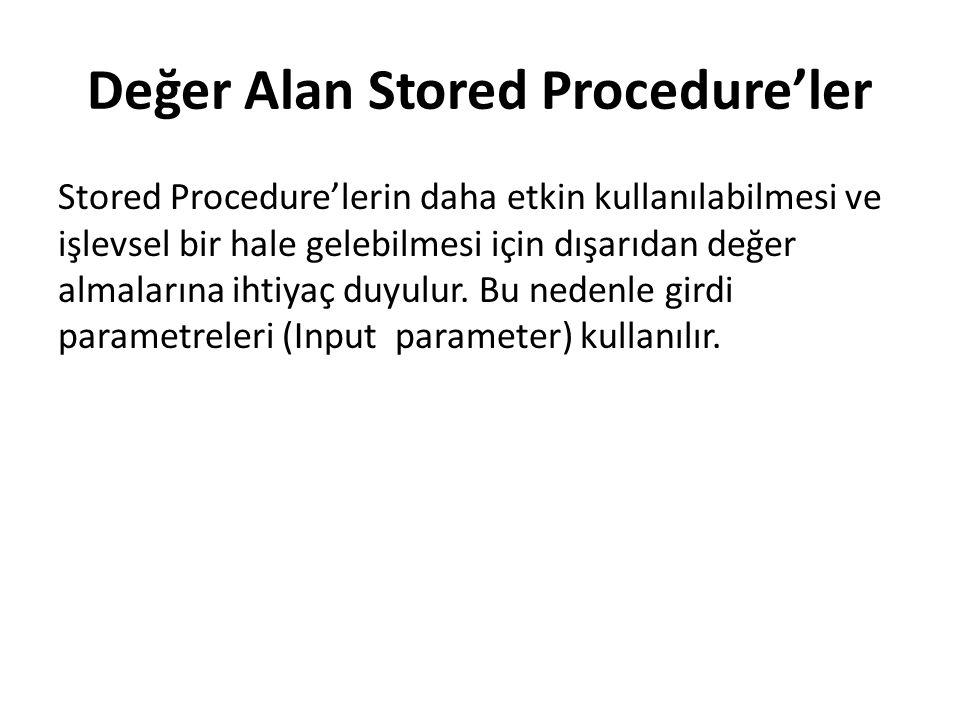 Değer Alan Stored Procedure'ler Stored Procedure'lerin daha etkin kullanılabilmesi ve işlevsel bir hale gelebilmesi için dışarıdan değer almalarına ihtiyaç duyulur.