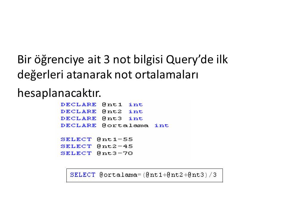 Bir öğrenciye ait 3 not bilgisi Query'de ilk değerleri atanarak not ortalamaları hesaplanacaktır.