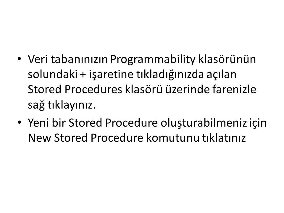 • Veri tabanınızın Programmability klasörünün solundaki + işaretine tıkladığınızda açılan Stored Procedures klasörü üzerinde farenizle sağ tıklayınız.