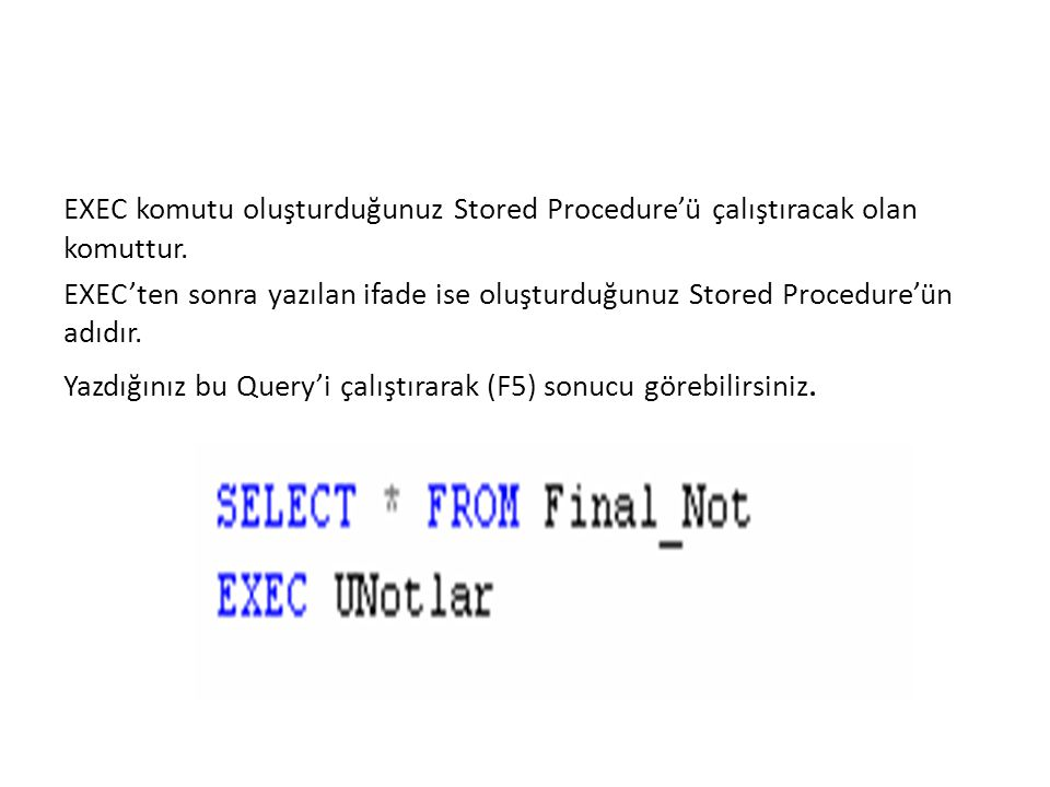 EXEC komutu oluşturduğunuz Stored Procedure'ü çalıştıracak olan komuttur. EXEC'ten sonra yazılan ifade ise oluşturduğunuz Stored Procedure'ün adıdır.