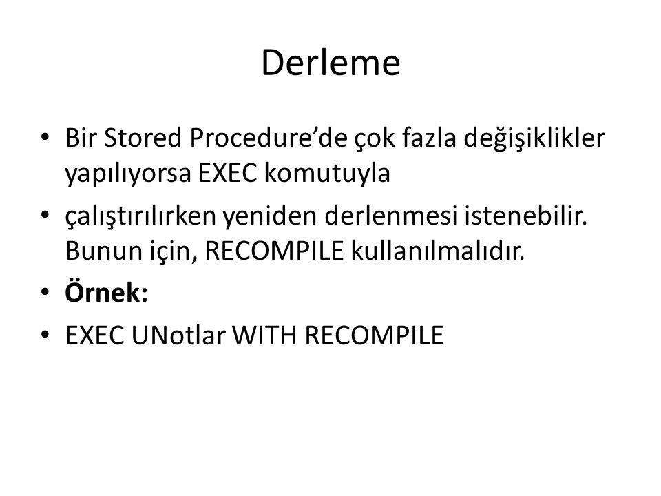 Derleme • Bir Stored Procedure'de çok fazla değişiklikler yapılıyorsa EXEC komutuyla • çalıştırılırken yeniden derlenmesi istenebilir. Bunun için, REC