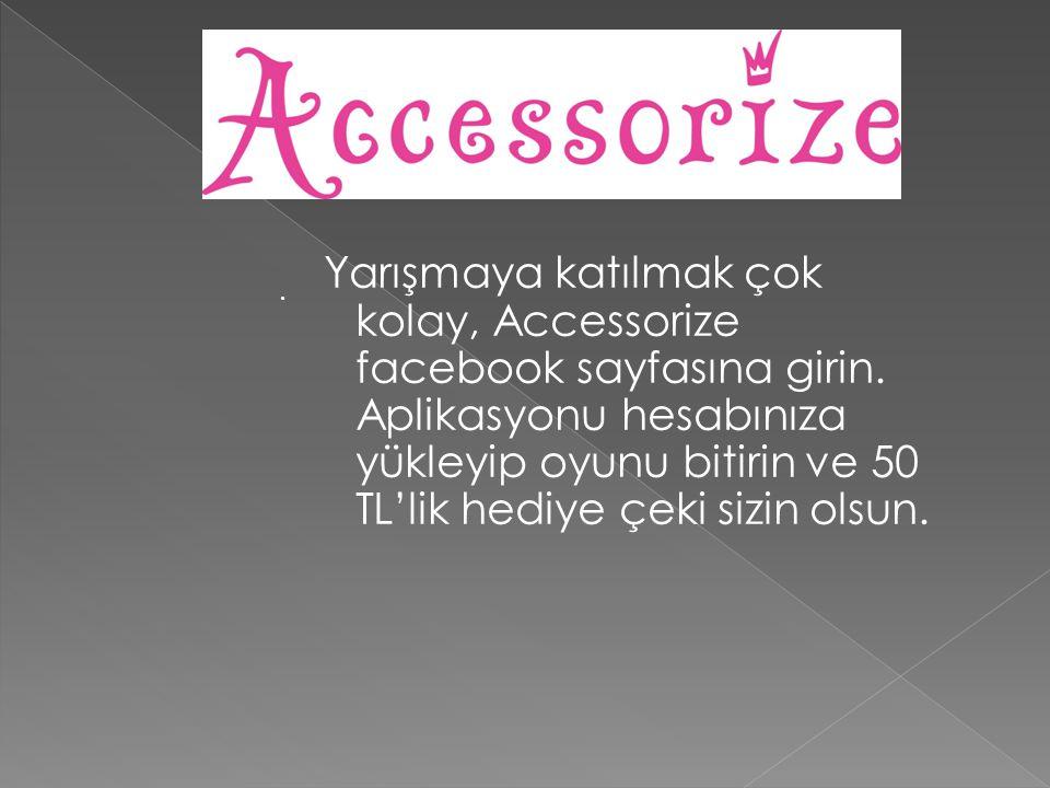 Yarışmaya katılmak çok kolay, Accessorize facebook sayfasına girin.