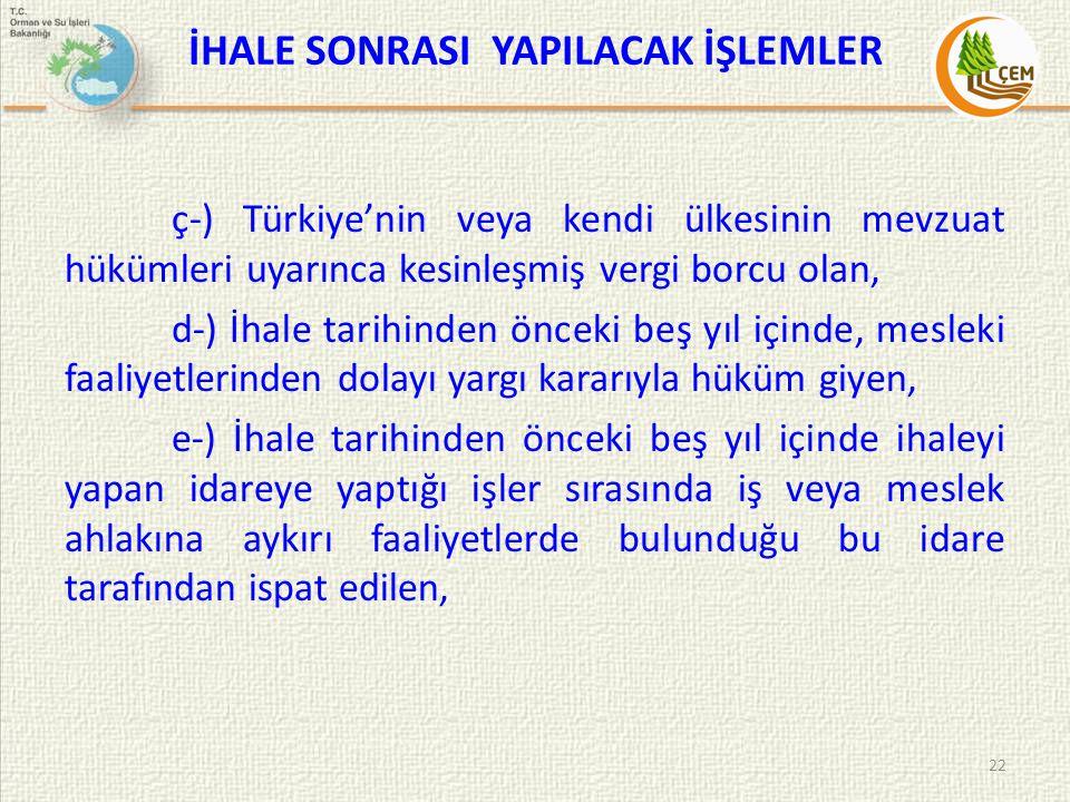 İHALE SONRASI YAPILACAK İŞLEMLER ç-) Türkiye'nin veya kendi ülkesinin mevzuat hükümleri uyarınca kesinleşmiş vergi borcu olan, d-) İhale tarihinden ön