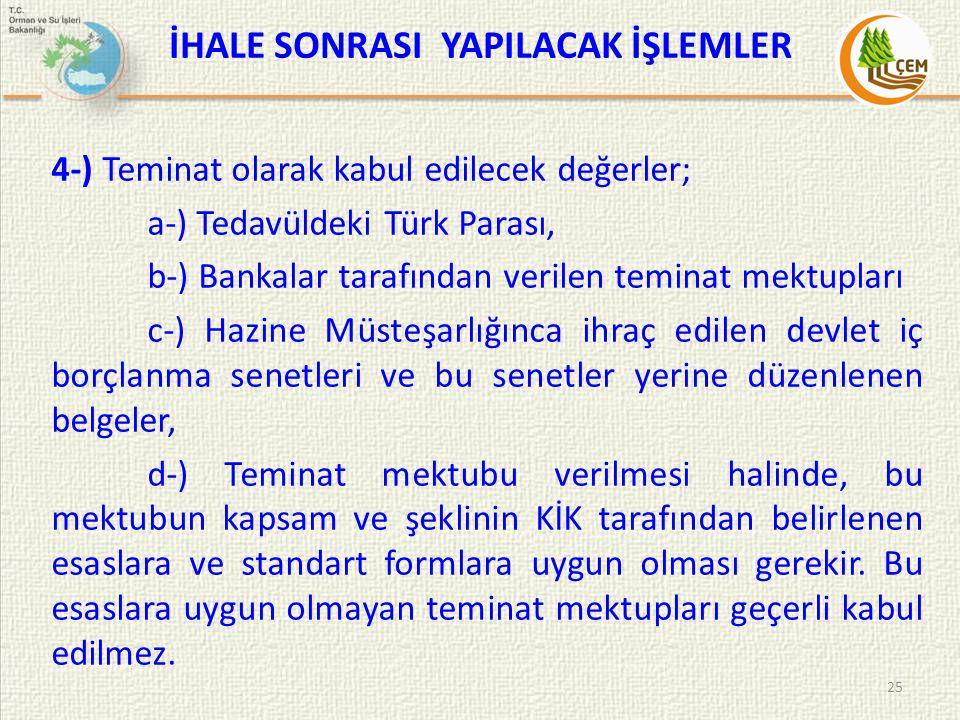 İHALE SONRASI YAPILACAK İŞLEMLER 4-) Teminat olarak kabul edilecek değerler; a-) Tedavüldeki Türk Parası, b-) Bankalar tarafından verilen teminat mekt