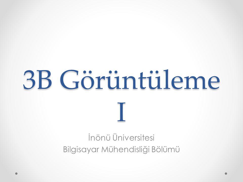 3B Görüntüleme I İnönü Üniversitesi Bilgisayar Mühendisliği Bölümü