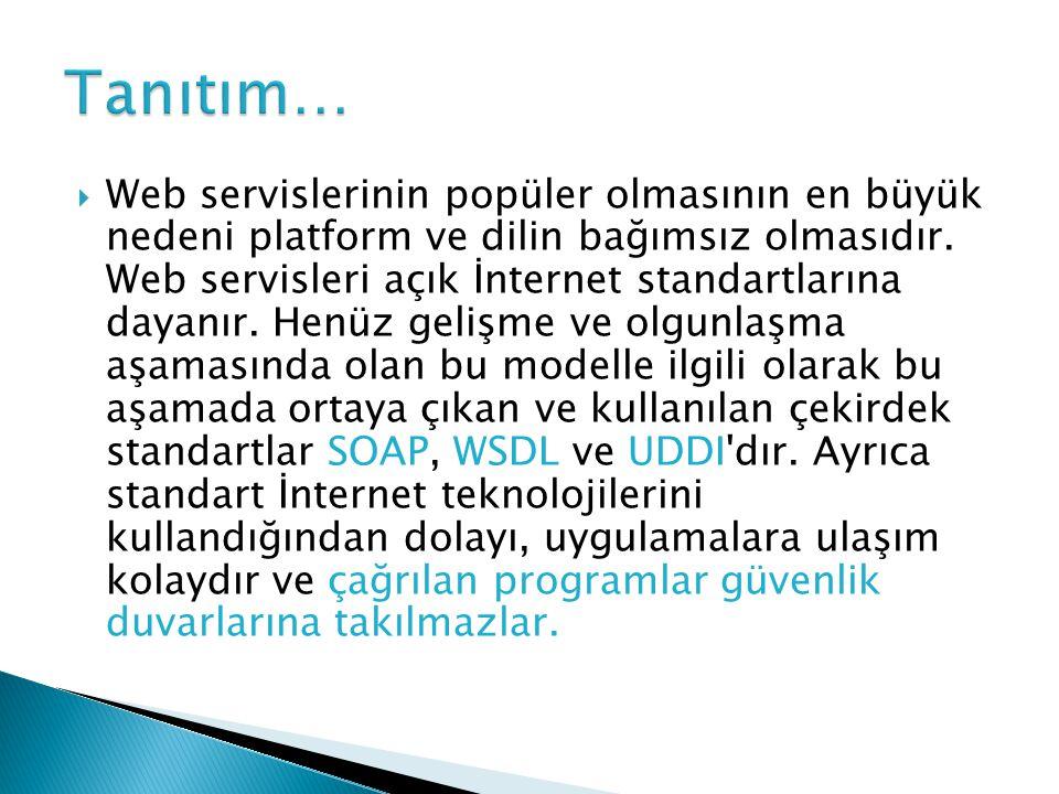  Web servislerinin popüler olmasının en büyük nedeni platform ve dilin bağımsız olmasıdır.