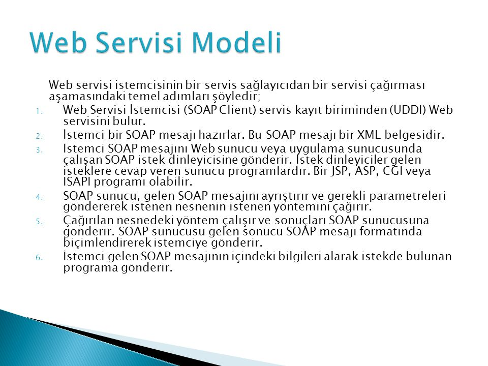 Web servisi istemcisinin bir servis sağlayıcıdan bir servisi çağırması aşamasındaki temel adımları şöyledir; 1. Web Servisi İstemcisi (SOAP Client) se