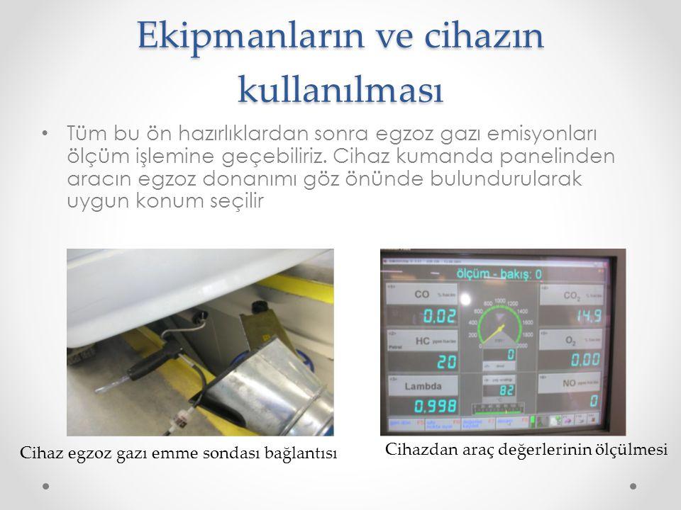 Ekipmanların ve cihazın kullanılması • Tüm bu ön hazırlıklardan sonra egzoz gazı emisyonları ölçüm işlemine geçebiliriz. Cihaz kumanda panelinden arac
