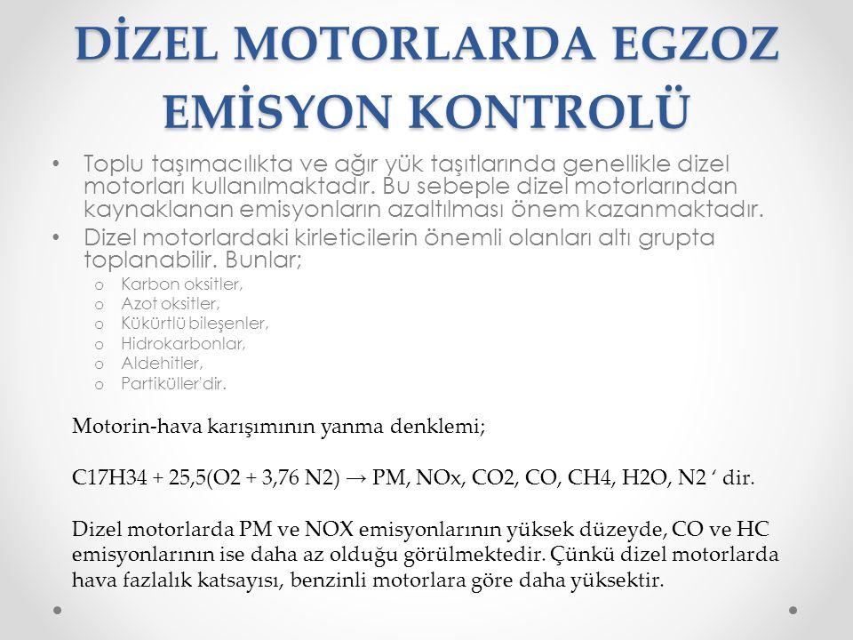 DİZEL MOTORLARDA EGZOZ EMİSYON KONTROLÜ • Toplu taşımacılıkta ve ağır yük taşıtlarında genellikle dizel motorları kullanılmaktadır. Bu sebeple dizel m
