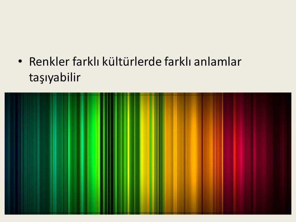 • Renkler farklı kültürlerde farklı anlamlar taşıyabilir