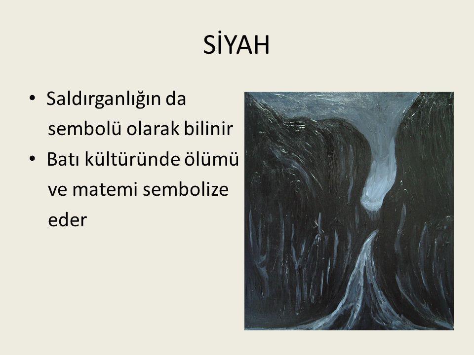 SİYAH • Saldırganlığın da sembolü olarak bilinir • Batı kültüründe ölümü ve matemi sembolize eder