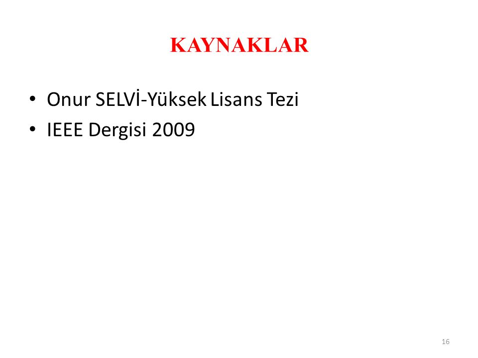 KAYNAKLAR • Onur SELVİ-Yüksek Lisans Tezi • IEEE Dergisi 2009 16