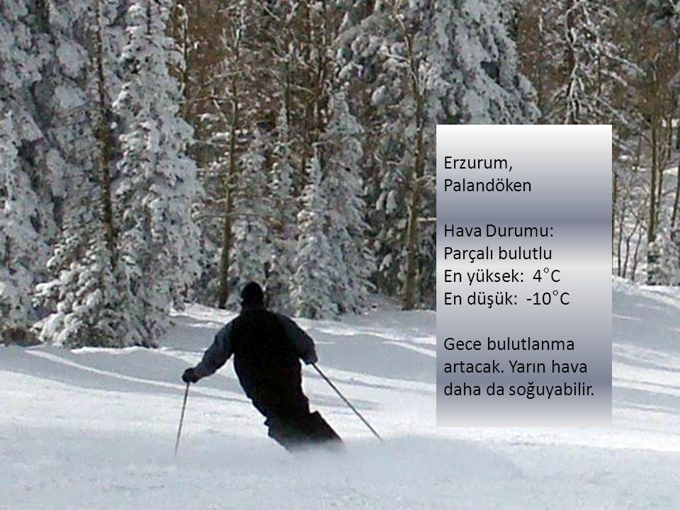 Erzurum, Palandöken Hava Durumu: Parçalı bulutlu En yüksek: 4°C En düşük: -10°C Gece bulutlanma artacak. Yarın hava daha da soğuyabilir.