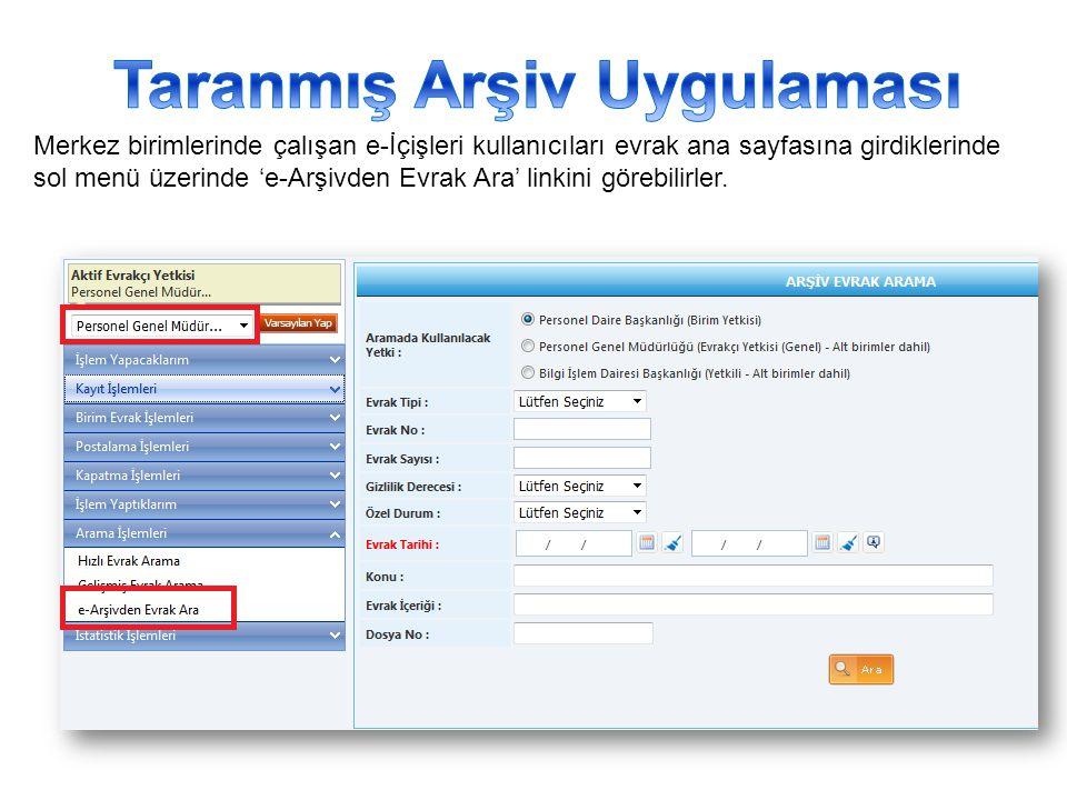 Merkez birimlerinde çalışan e-İçişleri kullanıcıları evrak ana sayfasına girdiklerinde sol menü üzerinde 'e-Arşivden Evrak Ara' linkini görebilirler.