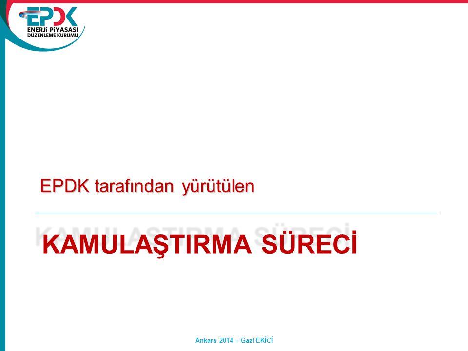 KAMULAŞTIRMA SÜRECİ EPDK tarafından yürütülen Hasan SAY Ankara 2014 – Gazi EKİCİ