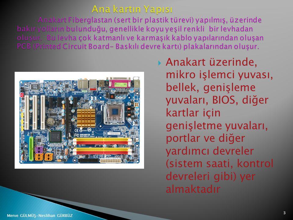  Anakart üzerinde, mikro işlemci yuvası, bellek, genişleme yuvaları, BIOS, diğer kartlar için genişletme yuvaları, portlar ve diğer yardımcı devreler
