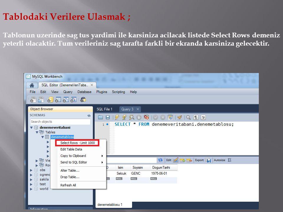 Tabloyu Guncellemek; Tablo ile ilgili herhangi bir guncellemek yapmak isityorsaniz (alan, veri turu, veri giris kontrolleri vb… gibi) tablo uzerinde sag tus yardimiyla acilan listeden Alter Table..
