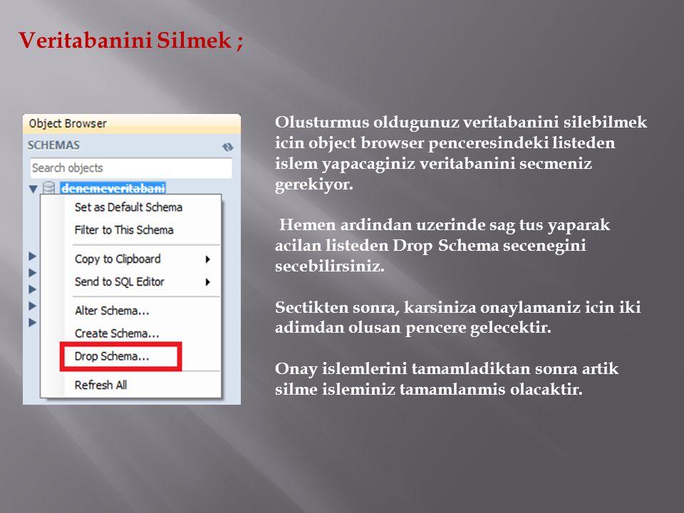 Veritabanini Silmek ; Olusturmus oldugunuz veritabanini silebilmek icin object browser penceresindeki listeden islem yapacaginiz veritabanini secmeniz gerekiyor.