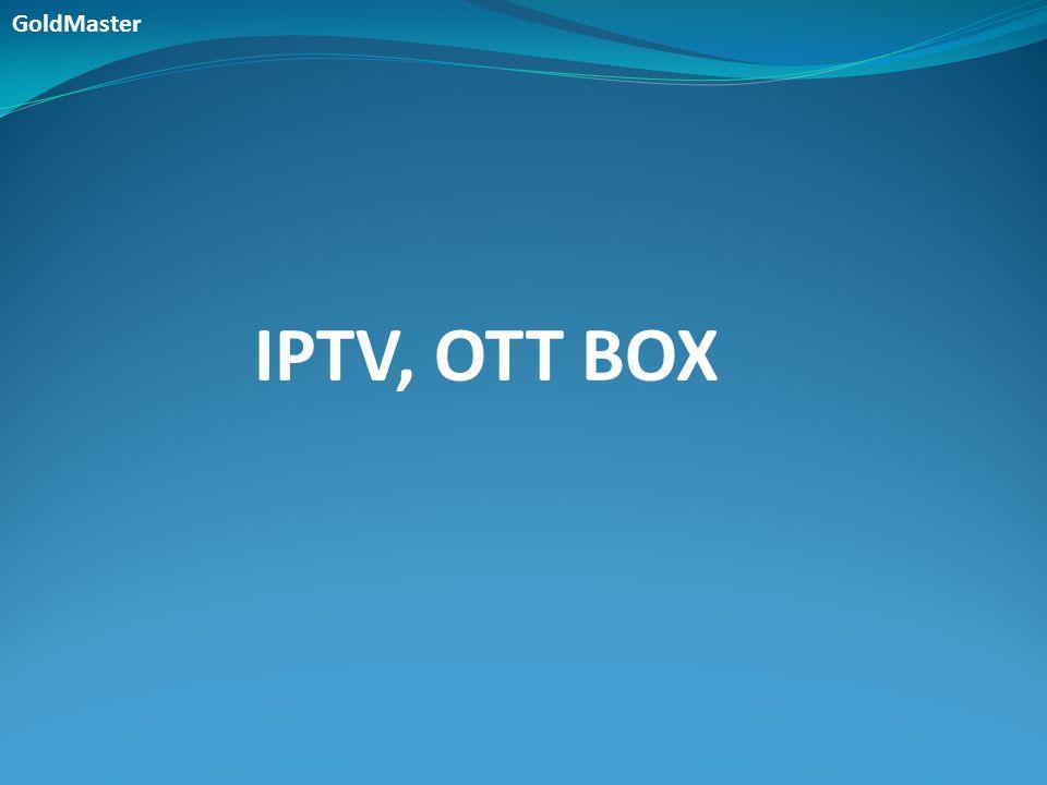IPTV IPTV KAPSAMINDA VERİLEBİLEN HİZMETLER IPTV GEREKSİNİM DÜNYADA ve TÜRKİYE'DE IPTV OTT BOX KONULAR GoldMaster