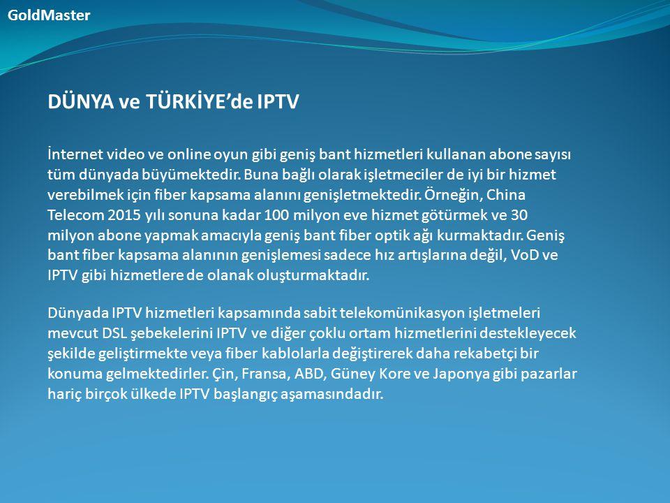 DÜNYA ve TÜRKİYE'de IPTV İnternet video ve online oyun gibi geniş bant hizmetleri kullanan abone sayısı tüm dünyada büyümektedir. Buna bağlı olarak iş