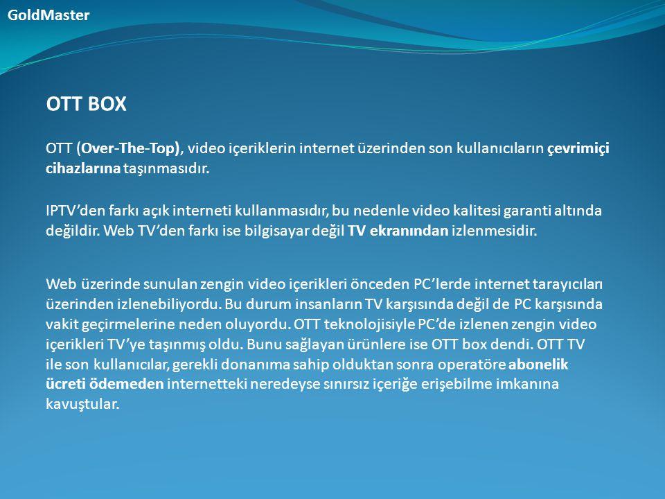 OTT BOX OTT (Over-The-Top), video içeriklerin internet üzerinden son kullanıcıların çevrimiçi cihazlarına taşınmasıdır. IPTV'den farkı açık interneti