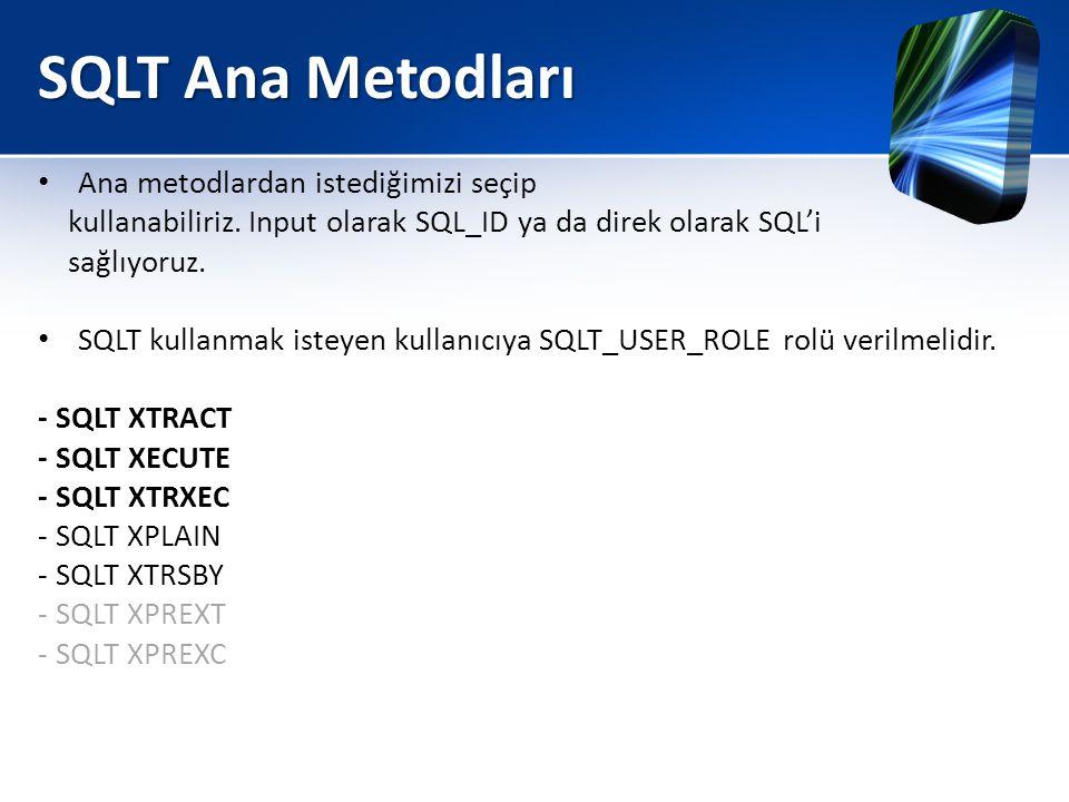 SQLT Ana Metodları • Ana metodlardan istediğimizi seçip kullanabiliriz. Input olarak SQL_ID ya da direk olarak SQL'i sağlıyoruz. • SQLT kullanmak iste
