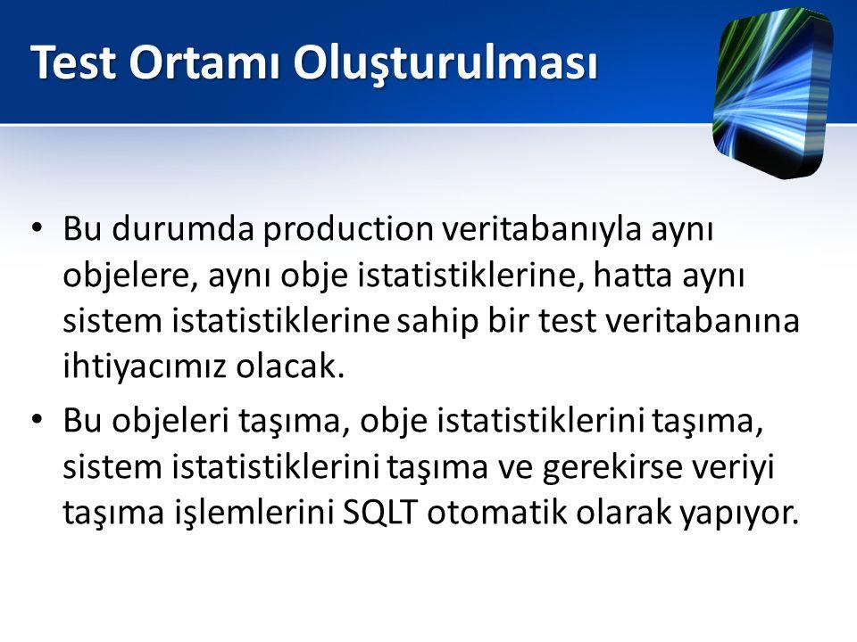 Test Ortamı Oluşturulması • Bu durumda production veritabanıyla aynı objelere, aynı obje istatistiklerine, hatta aynı sistem istatistiklerine sahip bi