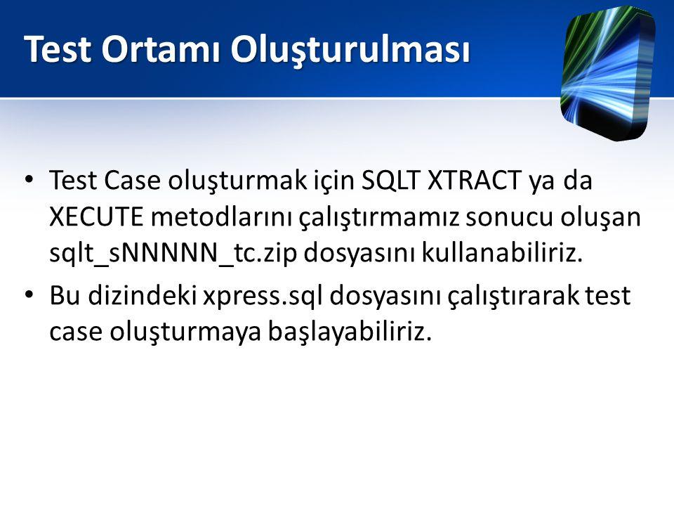 Test Ortamı Oluşturulması • Test Case oluşturmak için SQLT XTRACT ya da XECUTE metodlarını çalıştırmamız sonucu oluşan sqlt_sNNNNN_tc.zip dosyasını ku