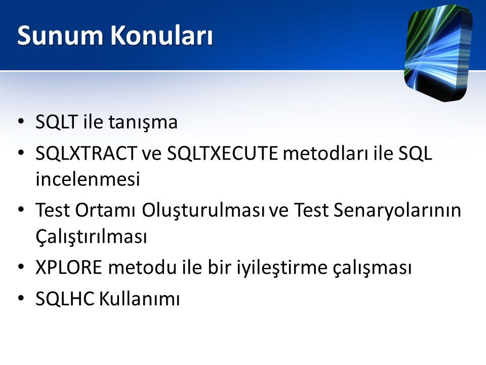 Sunum Konuları • SQLT ile tanışma • SQLXTRACT ve SQLTXECUTE metodları ile SQL incelenmesi • Test Ortamı Oluşturulması ve Test Senaryolarının Çalıştırı