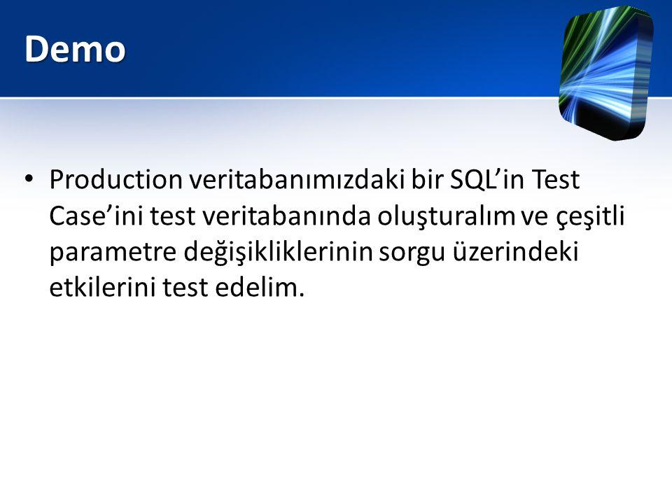 Demo • Production veritabanımızdaki bir SQL'in Test Case'ini test veritabanında oluşturalım ve çeşitli parametre değişikliklerinin sorgu üzerindeki et