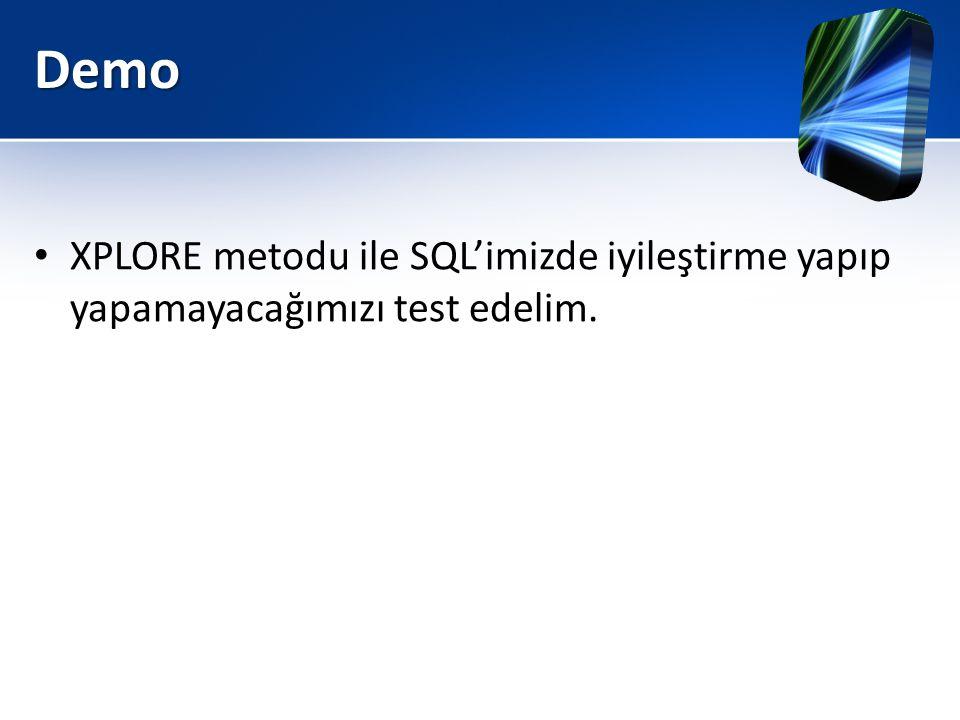 Demo • XPLORE metodu ile SQL'imizde iyileştirme yapıp yapamayacağımızı test edelim.