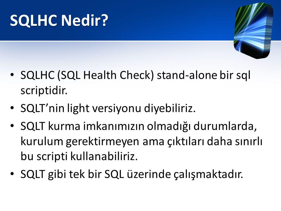 SQLHC Nedir? • SQLHC (SQL Health Check) stand-alone bir sql scriptidir. • SQLT'nin light versiyonu diyebiliriz. • SQLT kurma imkanımızın olmadığı duru