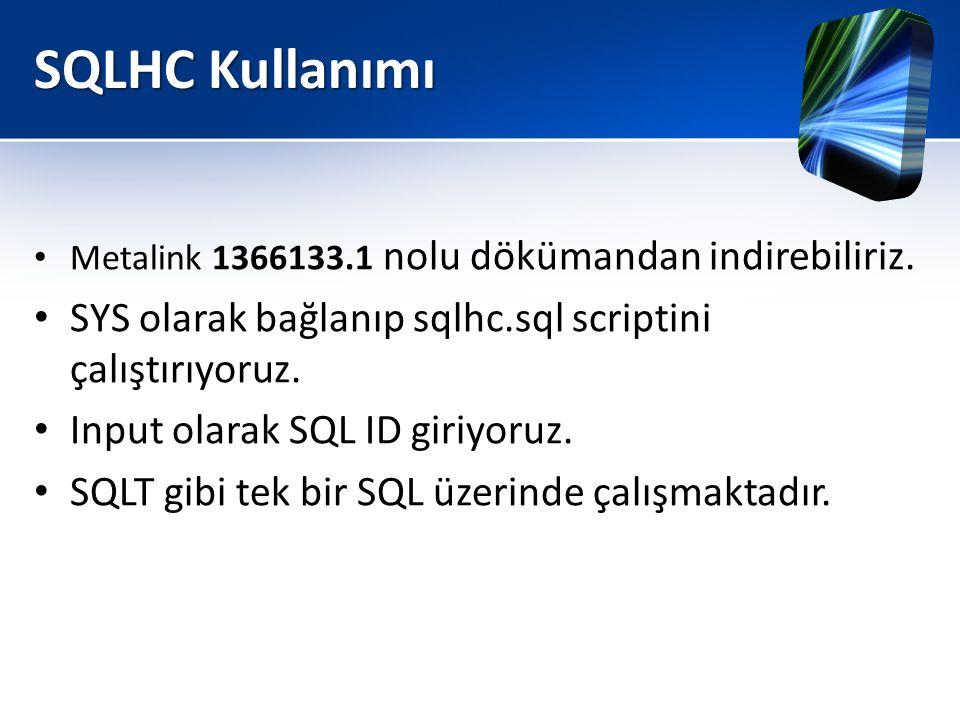 SQLHC Kullanımı • Metalink 1366133.1 nolu dökümandan indirebiliriz. • SYS olarak bağlanıp sqlhc.sql scriptini çalıştırıyoruz. • Input olarak SQL ID gi