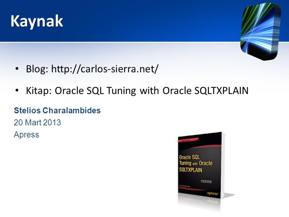 Kaynak • Blog: http://carlos-sierra.net/ Stelios Charalambides 20 Mart 2013 Apress • Kitap: Oracle SQL Tuning with Oracle SQLTXPLAIN