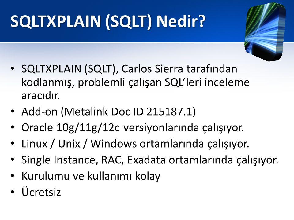 SQLTXPLAIN (SQLT) Nedir? • SQLTXPLAIN (SQLT), Carlos Sierra tarafından kodlanmış, problemli çalışan SQL'leri inceleme aracıdır. • Add-on (Metalink Doc
