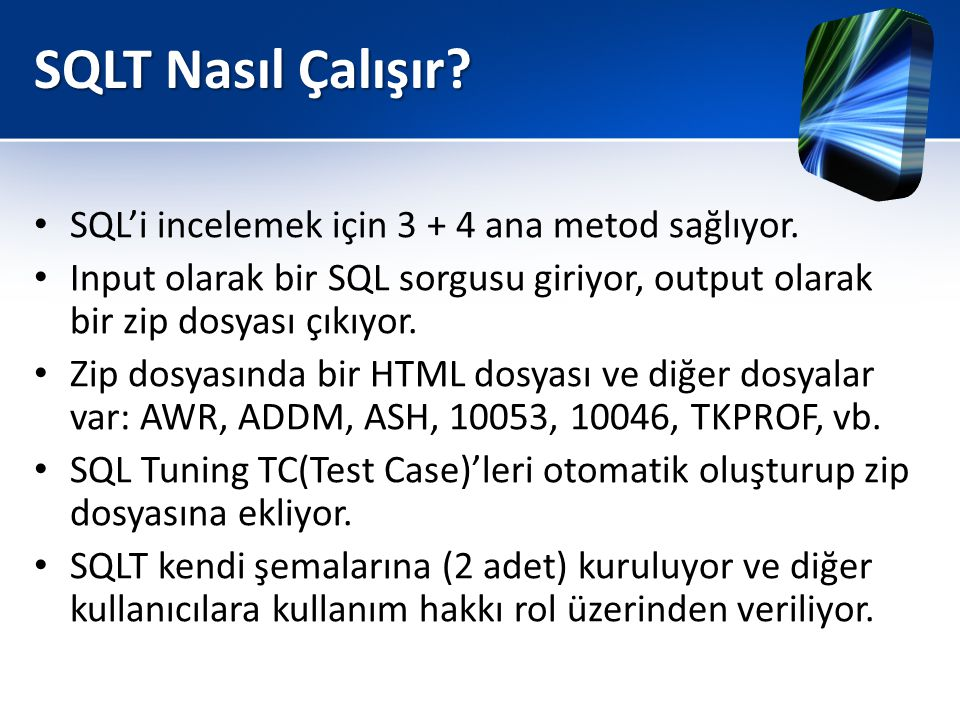 SQLT Nasıl Çalışır? • SQL'i incelemek için 3 + 4 ana metod sağlıyor. • Input olarak bir SQL sorgusu giriyor, output olarak bir zip dosyası çıkıyor. •