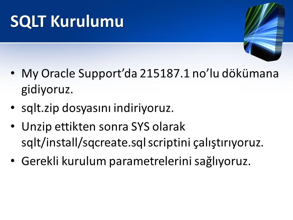 SQLT Kurulumu • My Oracle Support'da 215187.1 no'lu dökümana gidiyoruz. • sqlt.zip dosyasını indiriyoruz. • Unzip ettikten sonra SYS olarak sqlt/insta